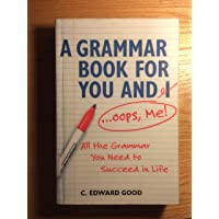 Grammar Book For You And I (Oops Me): All that Grammar You Need to Succeed in Life