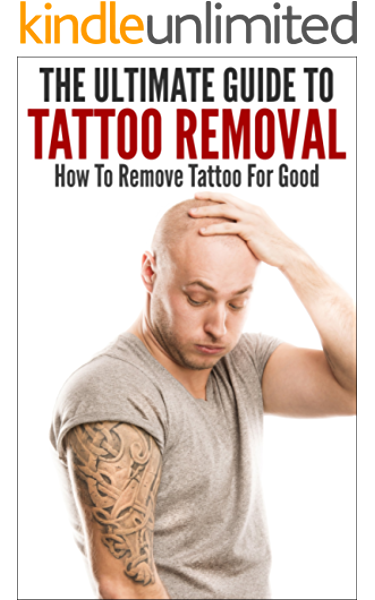 The Ultimate Guide To Tattoo Removal How To Remove Tattoo For Good Tattoo Tattoo Removal Removing Tattoo How To Remove Tattoo Tattoo Clearing Kindle Edition By K John Health Fitness