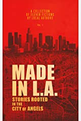 Made in L.A. Vol. 1: Stories Rooted in the City of Angels (Made in L.A. Fiction Anthology) Kindle Edition