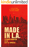 Made in L.A.: Stories Rooted in the City of Angels (Made in L.A. Fiction Anthology Book 1)