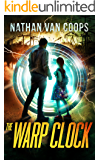The Warp Clock: A Time Travel Adventure (In Times Like These Book 4)