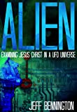 ALIEN: Examining Jesus Christ in a UFO Universe