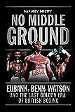 No Middle Ground: Eubank, Benn, Watson and the golden era of British boxing