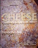 Cheese: The World's Best Artisan Cheeses, a Journey Through Taste, Tradition and Terroir