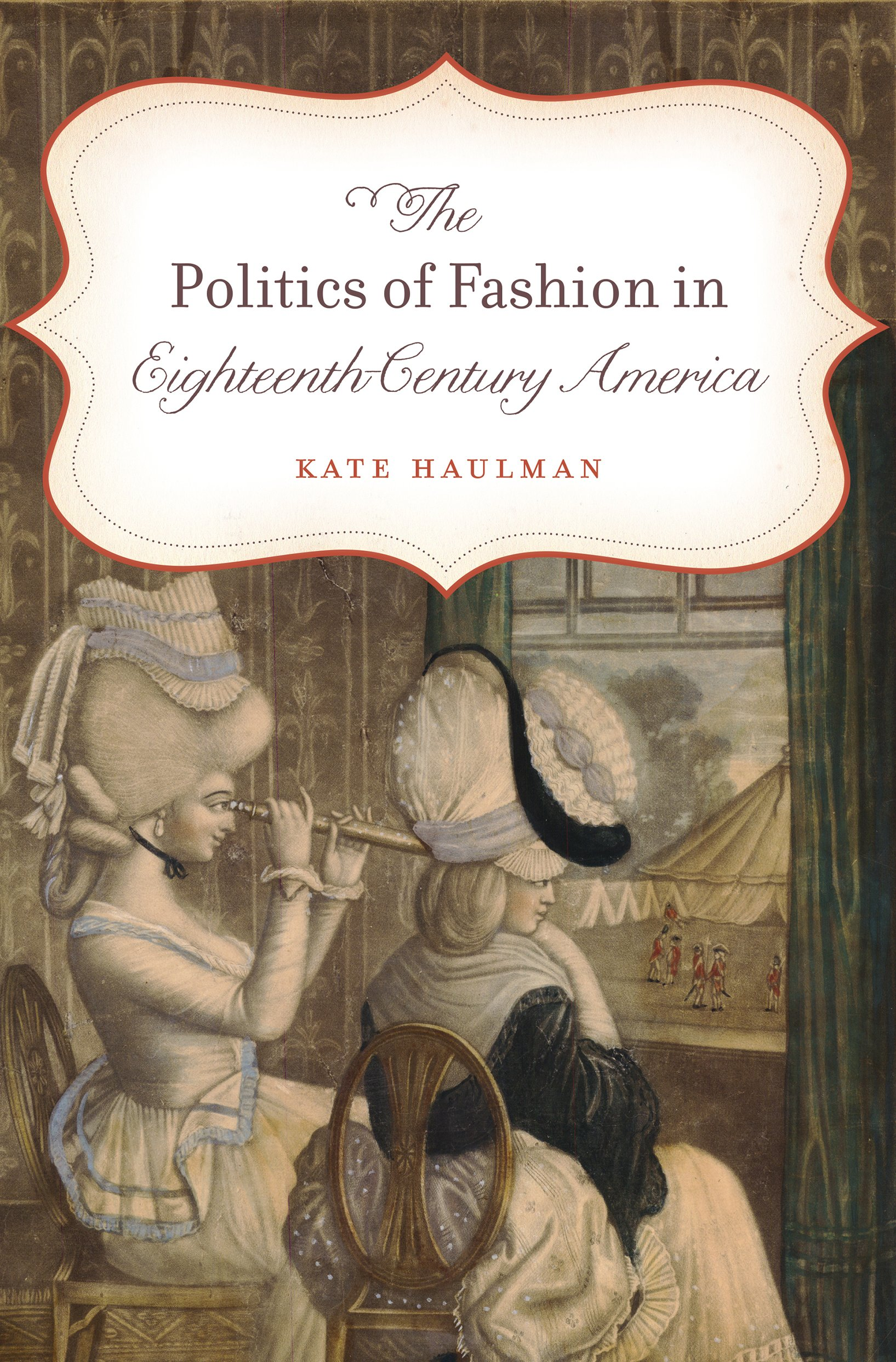 com the politics of fashion in eighteenth century america com the politics of fashion in eighteenth century america gender and american culture 9781469619019 kate haulman books