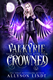 Valkyrie Crowned (Valkyrie's Legacy Book 4)