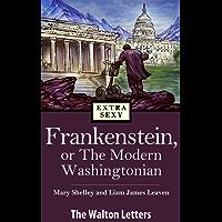 Frankenstein, or The Modern Washingtonian  -- The Walton Letters (English Edition)