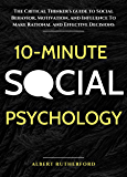 10-Minute Social Psychology: The Critical Thinker's Guide to Social Behavior, Motivation, and Influence To Make Rational…