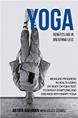 Yoga Benefits Are in Breathing Less: Measure Progress in Health Using DIY Body Oxygen Test To Defeat Symptoms and Diseases with Smart Yoga Kindle Edition
