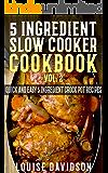 5 Ingredient Slow Cooker Cookbook - Volume 2: More Quick and Easy  5 Ingredient Crock Pot Recipes