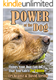 POWER OF THE DOG (2nd Edition, Fully Revised & Expanded): Things Your Dog Can Do That You Can't