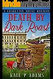 Death by Dark Roast: A Charleton House Mystery (The Charleton House Mysteries Book 1)