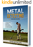 Metal Detecting for beginners: A complete Metal Detecting book for beginners and advanced illustrated Step by Step, on…