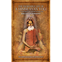 The Incredible Life of a Himalayan Yogi: The Times, Teachings and Life of Living Shiva: Baba Lokenath Brahmachari