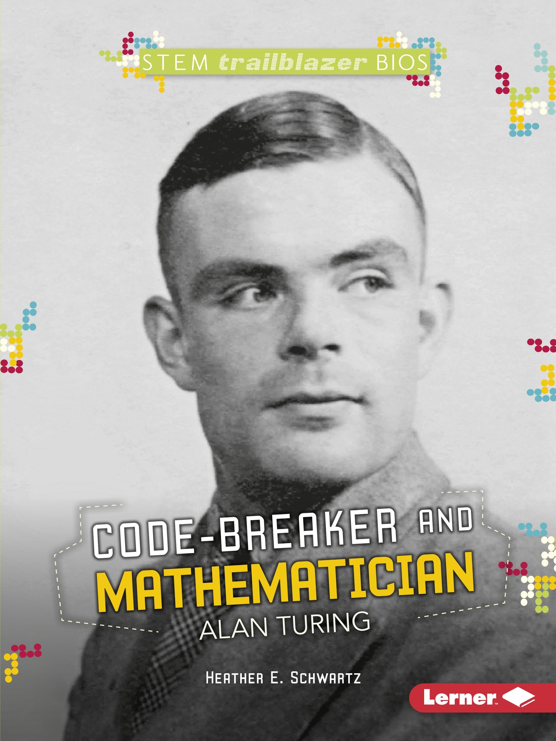 Download Code-Breaker and Mathematician Alan Turing (Stem Trailblazer Biographies) PDF