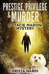 Prestige, Privilege & Murder (A Stacie Maroni Mystery Book 1) Kindle Edition