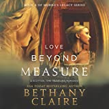 Love Beyond Measure: A Scottish, Time-Traveling Romance, Morna's Legacy Series, Book 4