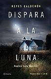 Dispara a la luna: Premio Azorín 2016 (Volumen independiente)