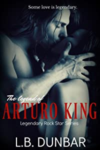 The Legend of Arturo King (Legendary Rock Star Series Book 1)
