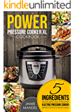 Power Pressure Cooker XL Cookbook: 5 Ingredients or Less Quick, Easy & Delicious Electric Pressure Cooker Recipes for Fast & Healthy Meals