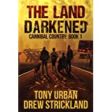 The Land Darkened: A Post Apocalyptic Thriller (Cannibal Country Book 1)
