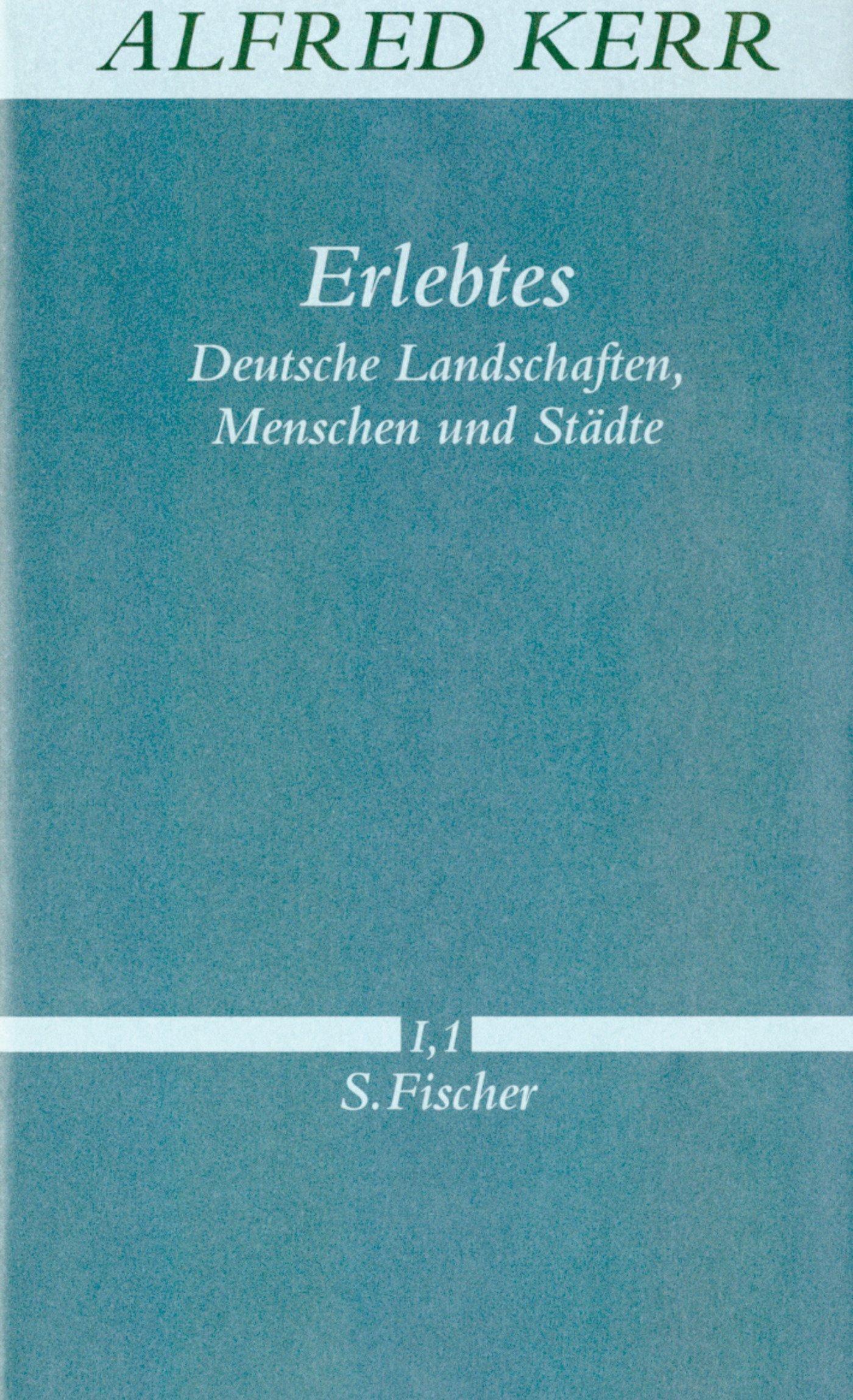 Erlebtes: Deutsche Landschaften, Menschen und Städte (Alfred Kerr, Werke in Einzelbänden)