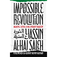 The Impossible Revolution: Making Sense of the Syrian Tragedy (English Edition)