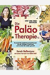 Die Paläo-Therapie: Stoppen Sie Autoimmunerkrankungen mit der richtigen Ernährung und werden Sie wieder gesund (German Edition) Kindle Edition