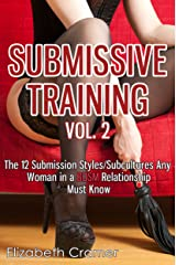 Submissive Training Vol. 2: The 12 Submission Styles/Subcultures Any Woman In A BDSM Relationship Must Know (Women's Guide to BDSM) Kindle Edition