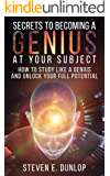 Genius: Secrets To Becoming A Genius At Your Subject: How to Study Like A Genius & Unlock Your Full Potential (Study Skills, Effective Learning, Smart ... Genius Intelligence, Study Skills, Book 2)