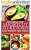 Ketogenic Diet: Shortcut to Ketosis - Lose Weight, Feel Great - A Beginners Guide to Over 100 of The Best Ketogenic Cookbook Recipes With Pictures