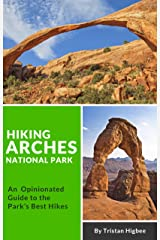 Hiking Arches National Park: An Opinionated Guide to the Park's Best Hikes Kindle Edition