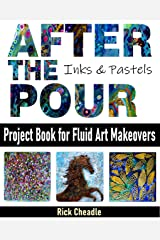 """Acrylic Paint Pouring """"After the Pour"""": Project Book for Fluid Art Makeovers Kindle Edition"""