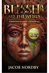 Blessed Are the Weird: A Manifesto for Creatives Kindle Edition