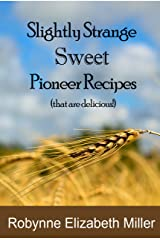 Slightly Strange Sweet Pioneer Recipes: That are delicious! (Practical Pioneer Recipes Book 2) Kindle Edition