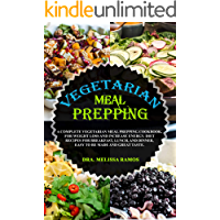 VEGETARIAN MEAL PREP: A Complete Vegetarian Meal Prep Cookbook, For Weight Loss And Increase Energy. Diet Recipes For Breakfast, Lunch, And Dinner, Easy To Be Made And Great Taste (English Edition)