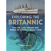Exploring the Britannic: The life, last voyage and wreck of Titanic's tragic twin (English Edition)