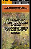 TRATAMENTO PALIATIVO COMO FORMA ASSECURATÓRIA DE UMA MORTE DIGNA