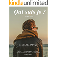 Qui suis-je ? : Short texts in Easy French with grammar, vocabulary and exercises (French Edition)
