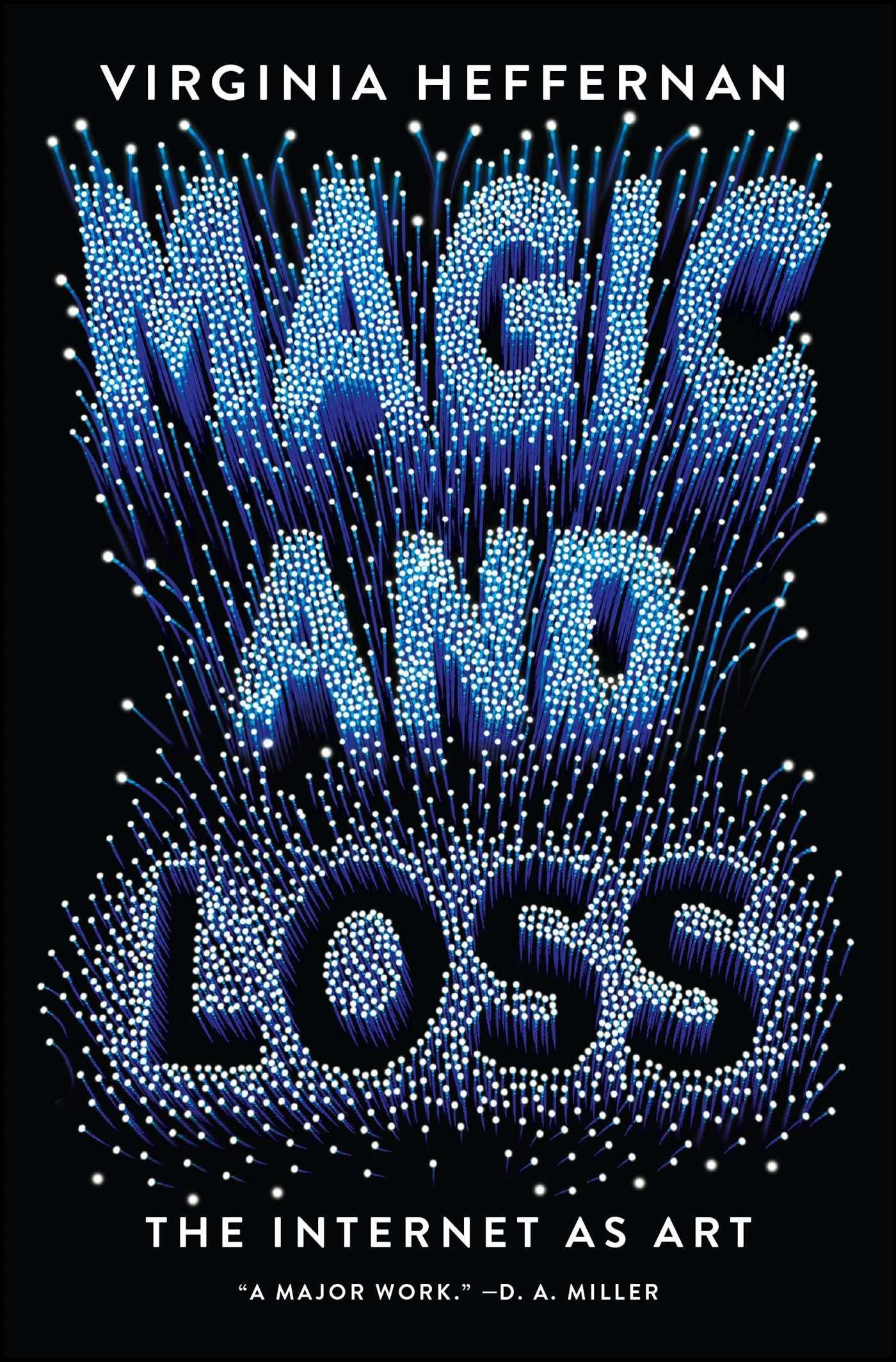magic and loss the internet as art virginia heffernan
