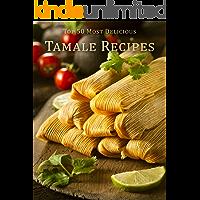 Top 50 Most Delicious Tamale Recipes (Recipe Top 50's Book 68)
