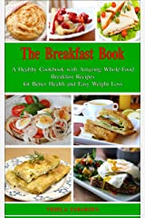 The Breakfast Book: A Healthy Cookbook with Amazing Whole-Food Breakfast Recipes for Better Health and Easy Weight Loss: Healthy Cooking for Busy People on a Budget (Mediterranean Diet Cookbook) Kindle Edition