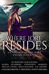 Where Lore Resides: A Young Adult & New Adult Fantasy Anthology Kindle Edition