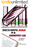 Discovering Jesus in a Chemistry Lab (English Edition)