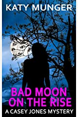 Bad Moon On The Rise (Casey Jones Mystery Series Book 6) Kindle Edition