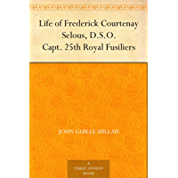 Life of Frederick Courtenay Selous, D.S.O. Capt. 25th Royal Fusiliers (English Edition)