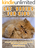 CAT BREEDS FOR KIDS: A Children's Picture Book About Cat Breeds