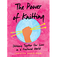 The Power of Knitting: Stitching Together Our Lives in a Fractured World (English Edition)