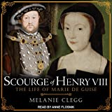 Scourge of Henry VIII: The Life of Marie de Guise