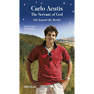 Carlo Acutis, the Servant of God: Life beyond the Border